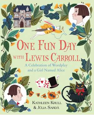 One Fun Day with Lewis Carroll: A Celebration of Wordplay and a Girl Named Alice de Kathleen Krull