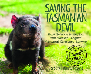 Saving the Tasmanian Devil: How Science Is Helping the World's Largest Marsupial Carnivore Survive de Dorothy Hinshaw Patent