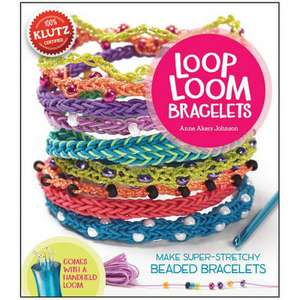 Loop Loom:  Make Super-Stretchy Beaded Bracelets de Anne Akers Johnson