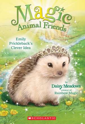 Magic Animal Friends #6 Emily:  Prickleback's Clever Idea de Daisy Meadows