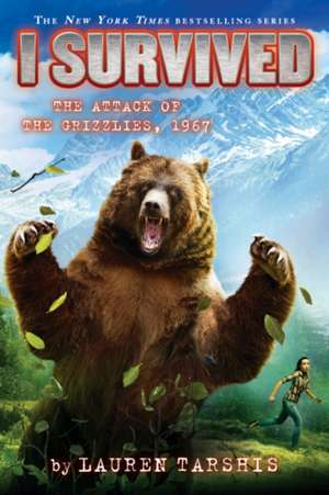 I Survived the Attack of the Grizzlies, 1967 (I Survived #17), Volume 17 de Lauren Tarshis