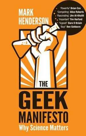 The Geek Manifesto:  Why Science Matters de Mark Henderson