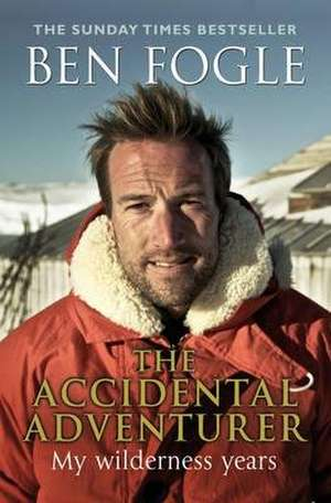 The Accidental Adventurer de Ben Fogle