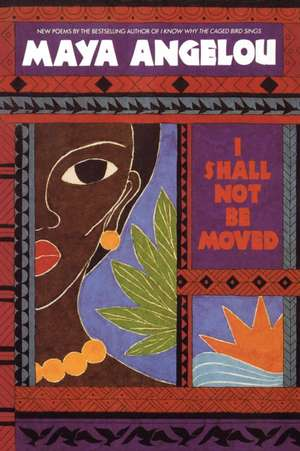 I Shall Not Be Moved de Maya Angelou
