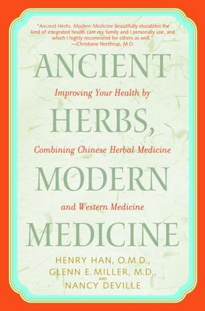 Ancient Herbs, Modern Medicine:  Improving Your Health by Combining Chinese Herbal Medicine and Western Medicine de Henry Han
