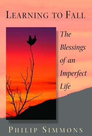 Learning to Fall:  The Blessings of an Imperfect Life de Philip Simmons