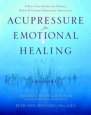 Acupressure for Emotional Healing de Michael Reed Gach
