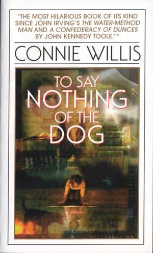 To Say Nothing of the Dog:  Or How We Found the Bishop's Bird Stump at Last de Connie Willis