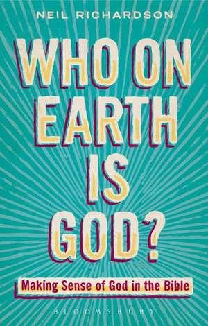 Who on Earth is God?: Making Sense of God in the Bible de Neil Richardson