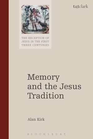 Memory and the Jesus Tradition de Alan Kirk