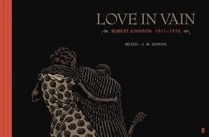 Love In Vain: Robert Johnson 1911-1938, The Graphic Novel de J.M Dupont