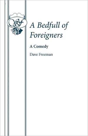 A Bedfull of Foreigners:  Four Short Plays de Dave Freeman