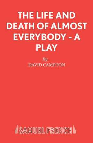 The Life and Death of Almost Everybody - A Play de David Campton