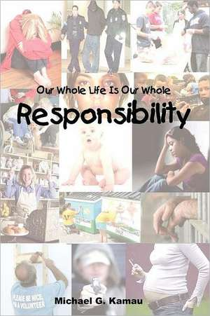 Our Whole Life Is Our Whole Responsibility de Michael G. Kamau