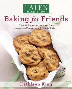 Tate's Bake Shop:  Baking for Friends de Kathleen King