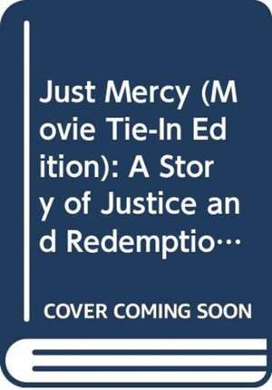 Just Mercy (Movie Tie-In Edition): A Story of Justice and Redemption de Bryan Stevenson