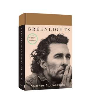 Greenlights: Raucous stories and outlaw wisdom from the Academy Award-winning actorv de Matthew McConaughey