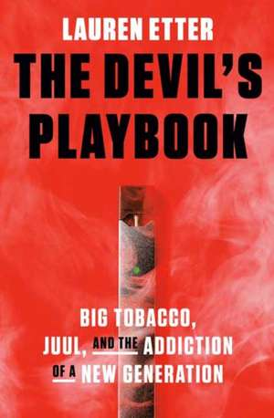 The Devil's Playbook: Big Tobacco, Juul, and the Addiction of a New Generation de Lauren Etter