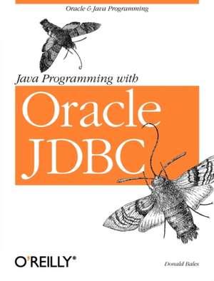 Java Programming with Oracle JDBC de Don Bales