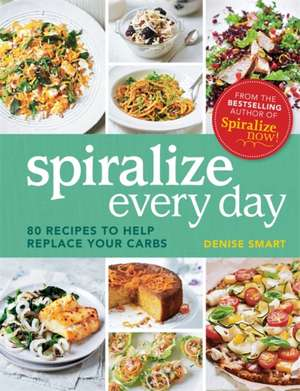 Spiralize Everyday de Denise Smart