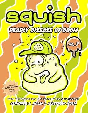 Squish 7:  Deadly Disease of Doom de Jennifer L. Holm