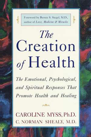 The Creation of Health:  The Emotional, Psychological, and Spiritual Responses That Promote Health and Healing de Caroline Myss