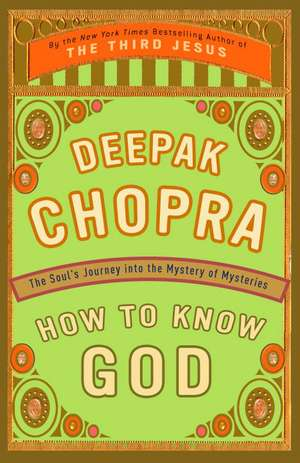 How to Know God:  The Soul's Journey Into the Mystery of Mysteries de Deepak Chopra