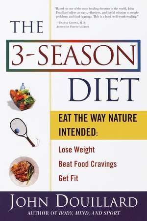 The 3-Season Diet:  Eat the Way Nature Intended to Lose Weight, Beat Food Cravings, Get Fit de John Douillard