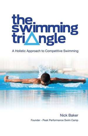 The Swimming Triangle:  A Holistic Approach to Competitive Swimming de Nick Baker
