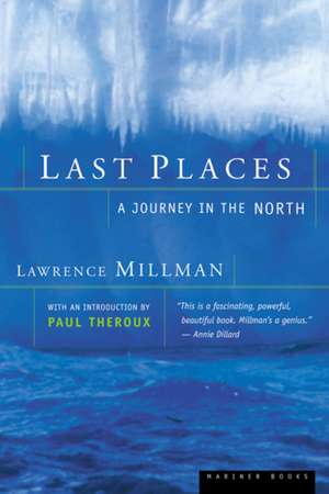 Last Places: A Journey in the North de Lawrence Millman