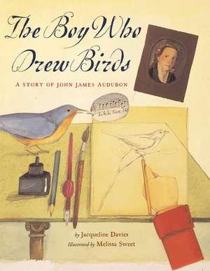 The Boy Who Drew Birds: A Story of John James Audubon de Melissa Sweet