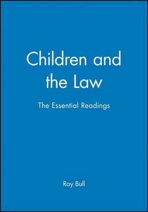 Children and the Law: The Essential Readings de Ray Bull