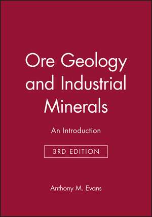 Ore Geology and Industrial Minerals: An Introduction de Anthony M. Evans