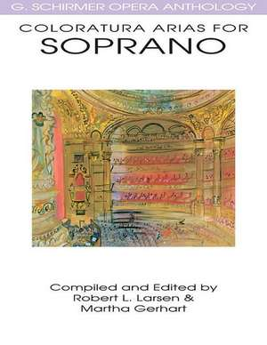 Coloratura Arias for Soprano: G. Schirmer Opera Anthology de Robert L. Larsen