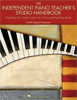 The Independent Piano Teacher's Studio Handbook: Everything You Need to Know for a Successful Teaching Studio de Beth Gigante Klingenstein