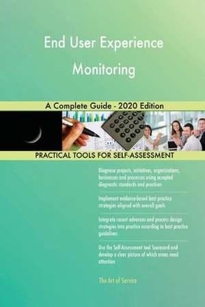End User Experience Monitoring A Complete Guide - 2020 Edition de Gerardus Blokdyk