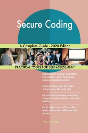 Secure Coding A Complete Guide - 2020 Edition de Gerardus Blokdyk