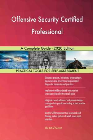 Offensive Security Certified Professional A Complete Guide - 2020 Edition de Gerardus Blokdyk