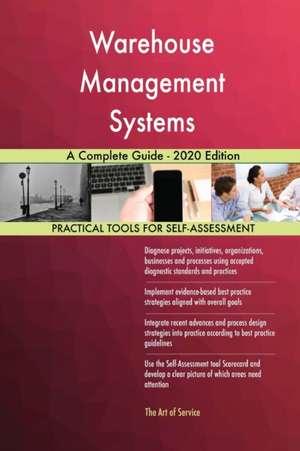 Warehouse Management Systems A Complete Guide - 2020 Edition de Gerardus Blokdyk