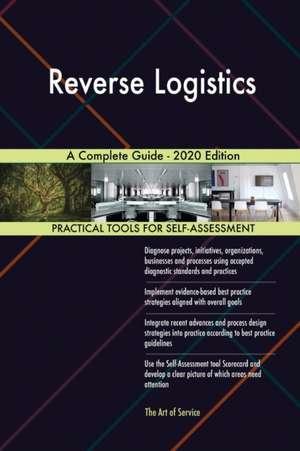 Reverse Logistics A Complete Guide - 2020 Edition de Gerardus Blokdyk
