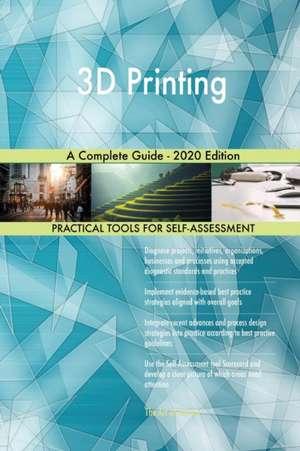 3D Printing A Complete Guide - 2020 Edition de Gerardus Blokdyk