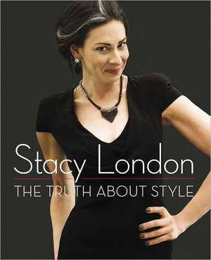 The Truth about Style de Stacy London