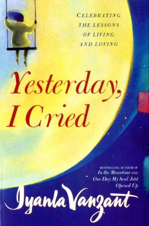 Yesterday, I Cried: Celebrating The Lessons Of Living And Loving de Iyanla Vanzant