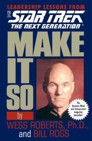 Make It So: Leadership Lessons from Star Trek: The Next Generation