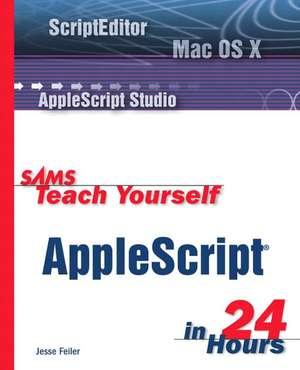 Sams Teach Yourself AppleScript in 24 Hours de Jesse Feiler
