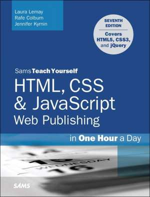 HTML, CSS & JavaScript Web Publishing in One Hour a Day, Sams Teach Yourself:  Covering Html5, Css3, and Jquery de Laura Lemay