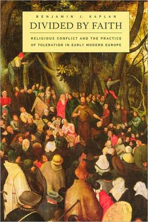 Divided by Faith – Religious Conflict and the Practice of Toleration in Early Modern Europe imagine
