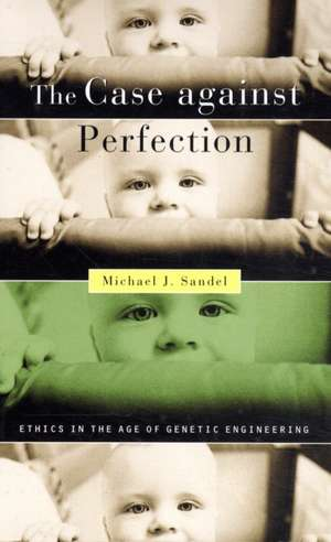 The Case against Perfection – Ethics in the Age of Genetic Engineering imagine
