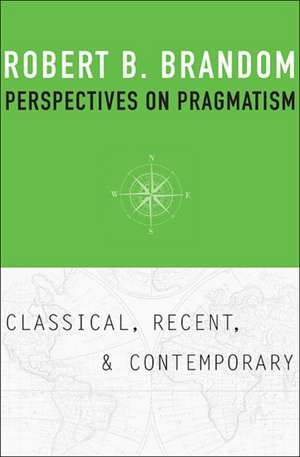 Perspectives on Pragmatism – Classical, Recent, and Contemporary