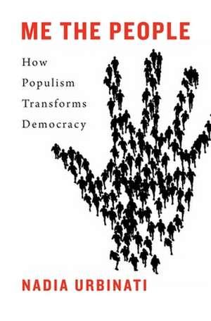 Me the People – How Populism Transforms Democracy de Nadia Urbinati